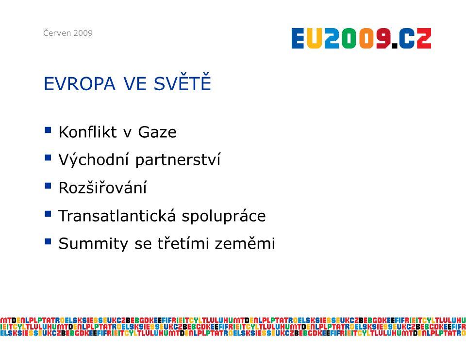 EVROPA VE SVĚTĚ Červen 2009  Konflikt v Gaze  Východní partnerství  Rozšiřování  Transatlantická spolupráce  Summity se třetími zeměmi