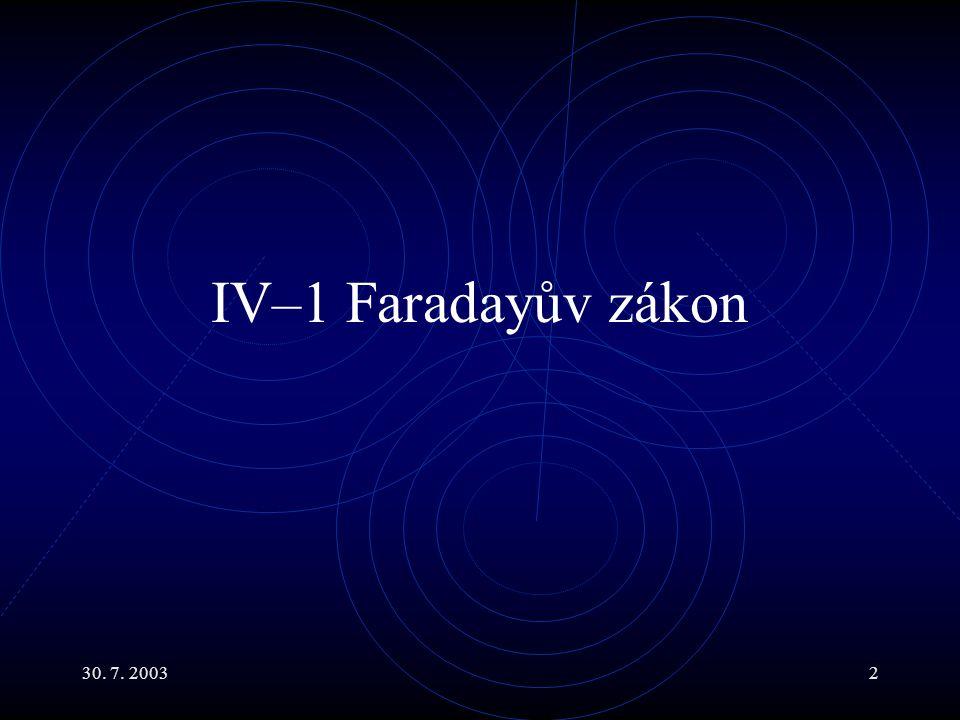 30. 7. 20032 IV–1 Faradayův zákon