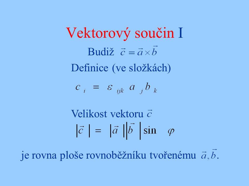 Vektorový součin I Budiž Definice (ve složkách) Velikost vektoru je rovna ploše rovnoběžníku tvořenému.