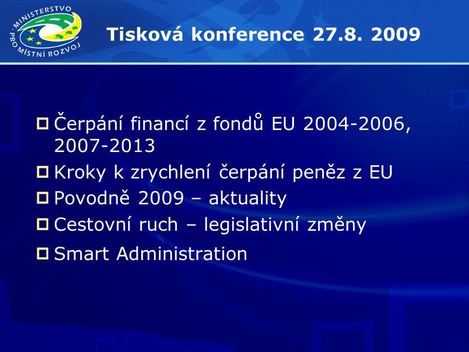 Tisková konference 27.8. 2009 Čerpání financí z fondů EU 2004-2006, 2007-2013 Kroky k zrychlení čerpání peněz z EU Povodně 2009 – aktuality Cestovní r