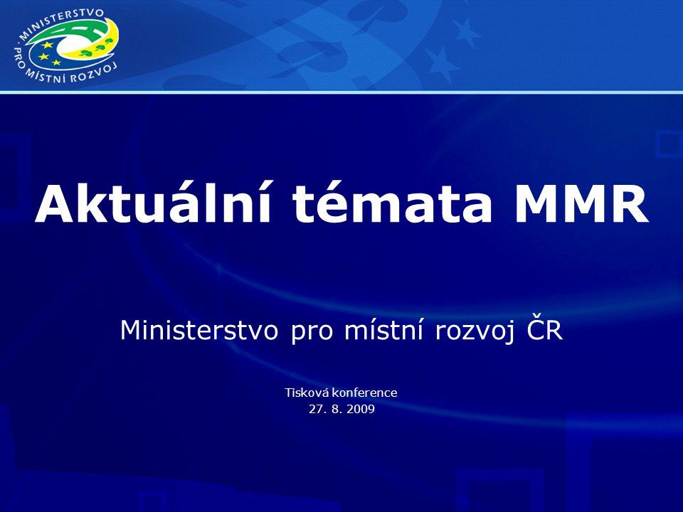 Aktuální témata MMR Ministerstvo pro místní rozvoj ČR Tisková konference 27. 8. 2009