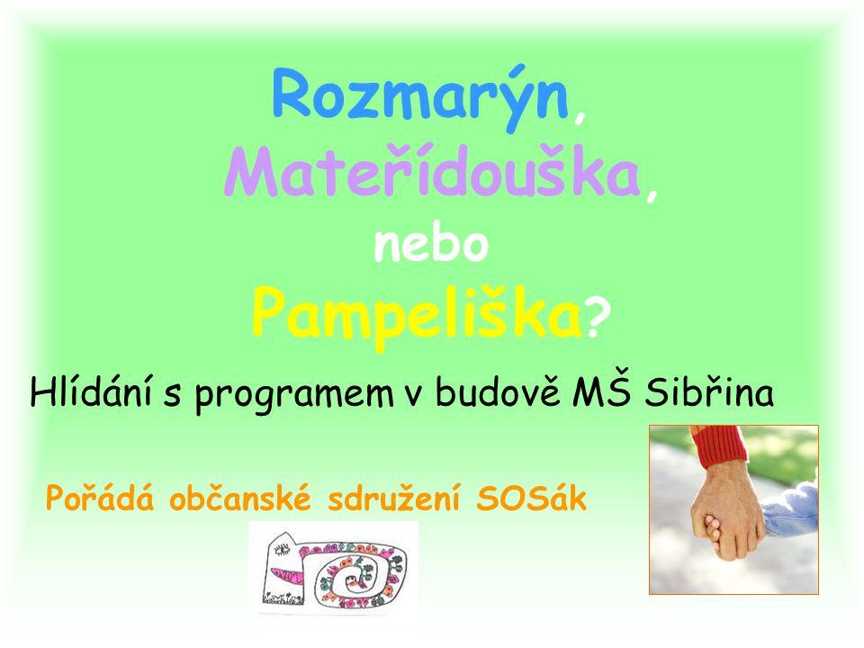 Rozmarýn, Mateřídouška, nebo Pampeliška ? Hlídání s programem v budově MŠ Sibřina Pořádá občanské sdružení SOSák