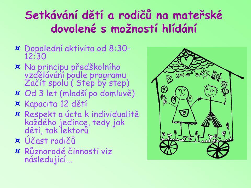 ¤Dopolední aktivita od 8:30- 12:30 ¤Na principu předškolního vzdělávání podle programu Začít spolu ( Step by step)  ¤Od 3 let (mladší po domluvě)  ¤