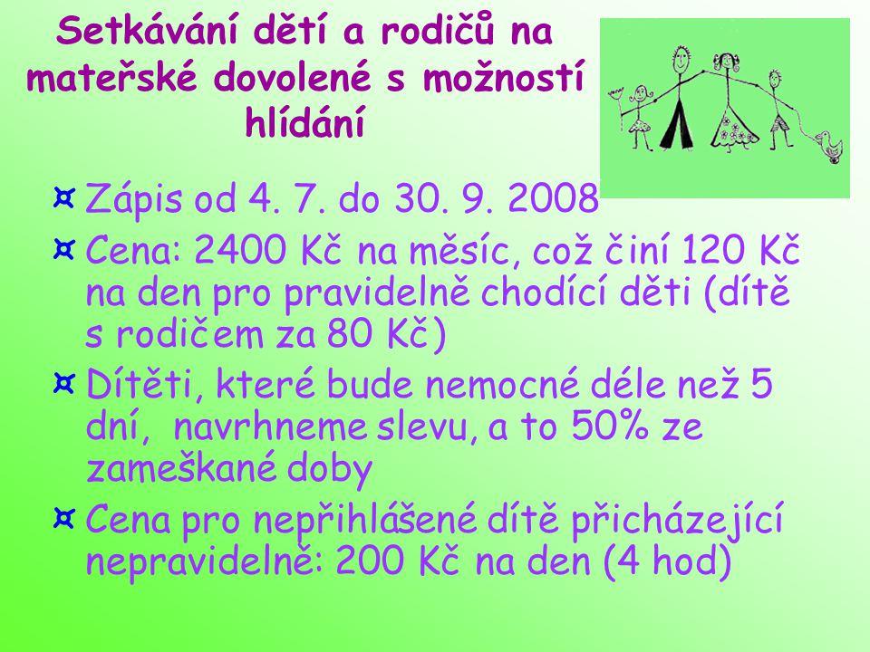 ¤Zápis od 4. 7. do 30. 9. 2008 ¤Cena: 2400 Kč na měsíc, což činí 120 Kč na den pro pravidelně chodící děti (dítě s rodičem za 80 Kč)  ¤Dítěti, které