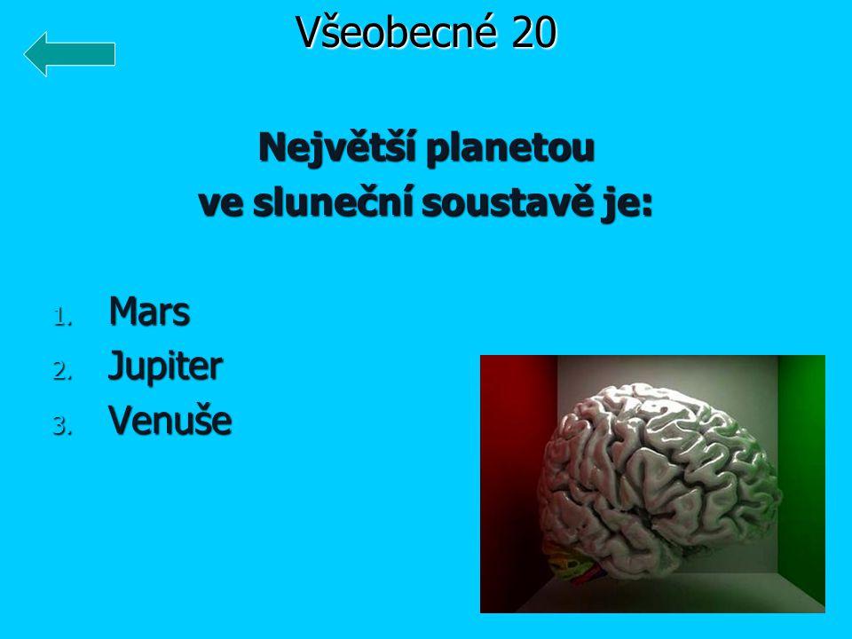 Největší planetou ve sluneční soustavě je: 1. Mars 2. Jupiter 3. Venuše Všeobecné 20