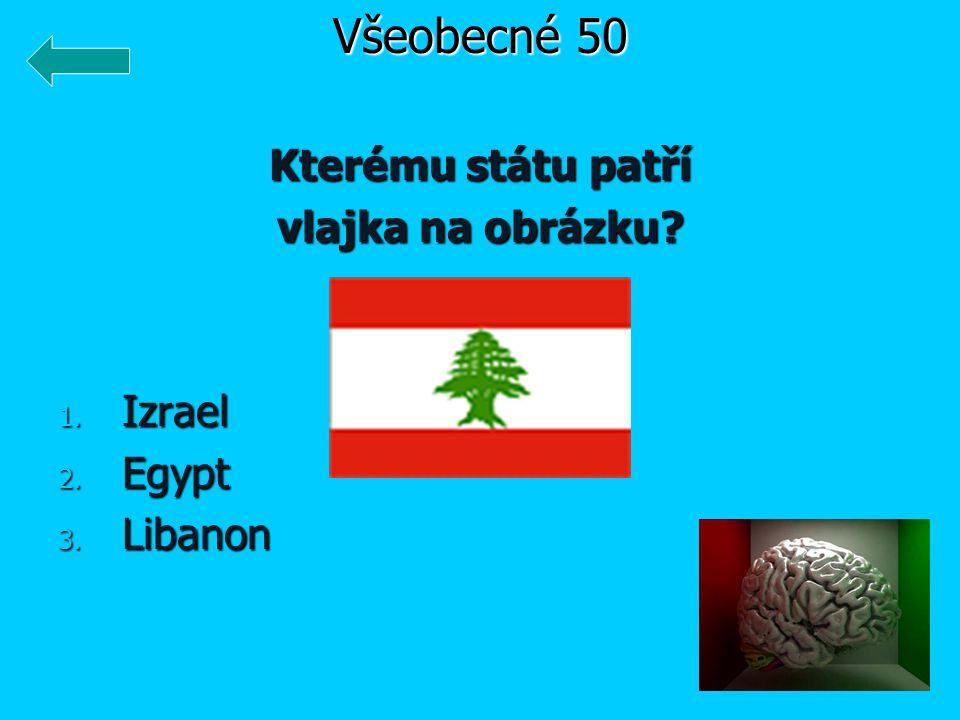 Kterému státu patří vlajka na obrázku? 1. Izrael 2. Egypt 3. Libanon Všeobecné 50