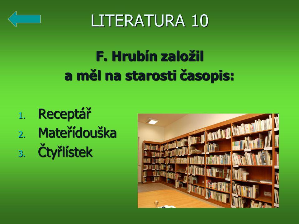 LITERATURA 10 F. Hrubín založil a měl na starosti časopis: 1.