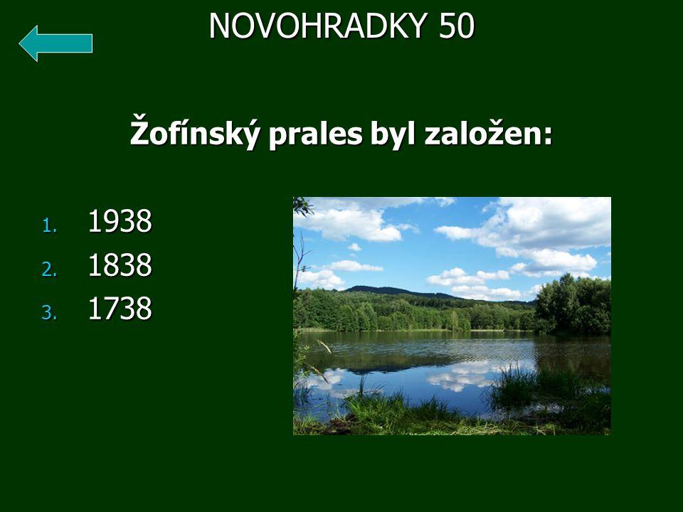 Žofínský prales byl založen: 1. 1938 2. 1838 3. 1738 NOVOHRADKY 50