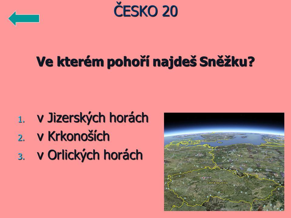 Ve kterém pohoří najdeš Sněžku? 1. v Jizerských horách 2. v Krkonoších 3. v Orlických horách ČESKO 20