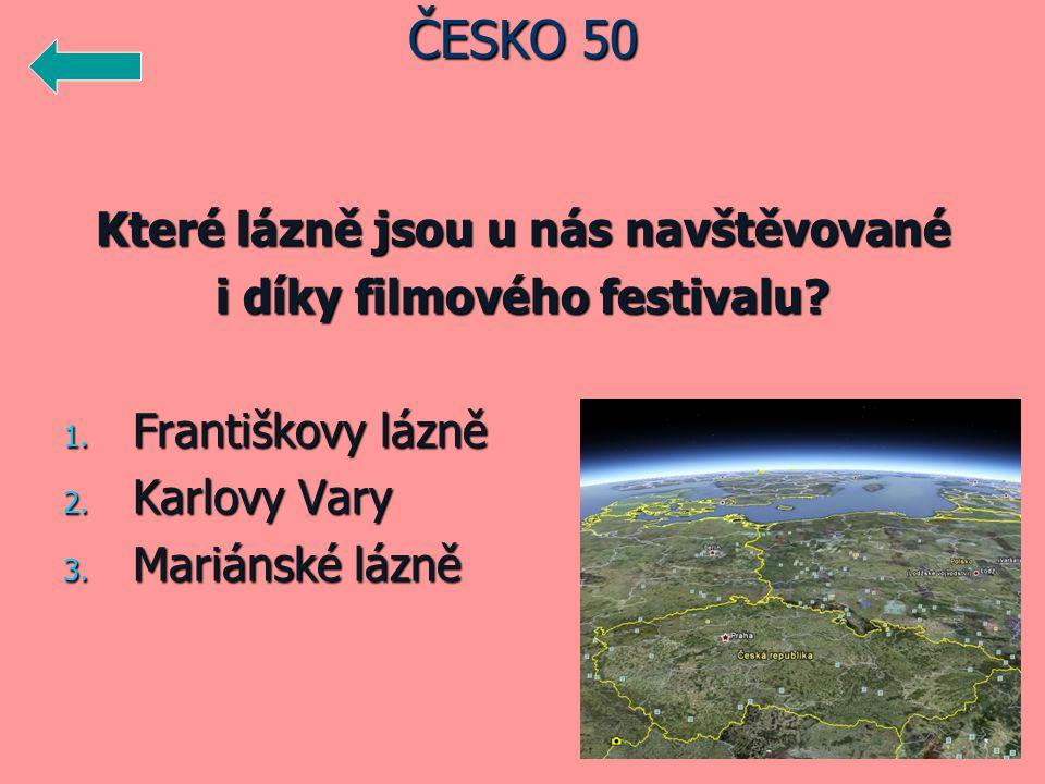 Které lázně jsou u nás navštěvované i díky filmového festivalu? 1. Františkovy lázně 2. Karlovy Vary 3. Mariánské lázně ČESKO 50