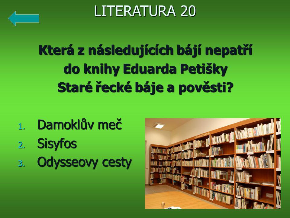 Která z následujících bájí nepatří do knihy Eduarda Petišky Staré řecké báje a pověsti? 1. Damoklův meč 2. Sisyfos 3. Odysseovy cesty LITERATURA 20