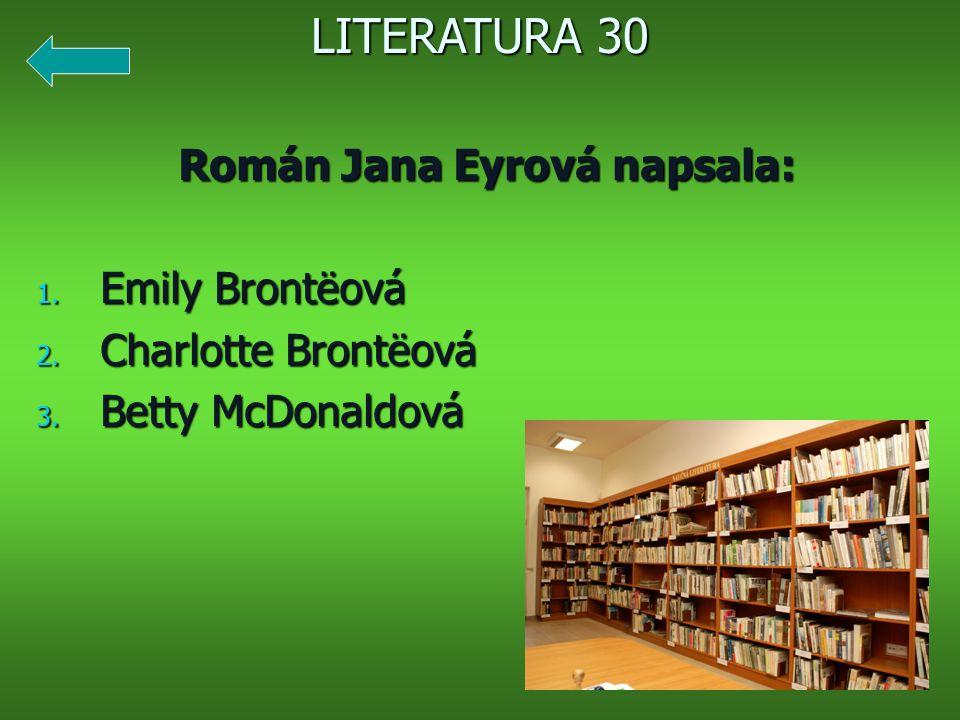 Román Jana Eyrová napsala: 1. Emily Brontëová 2. Charlotte Brontëová 3. Betty McDonaldová LITERATURA 30