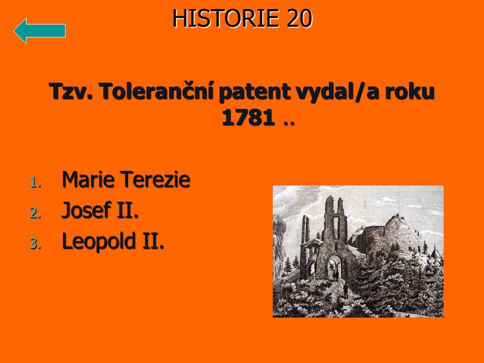 Tzv. Toleranční patent vydal/a roku 1781.. 1. Marie Terezie 2. Josef II. 3. Leopold II. HISTORIE 20