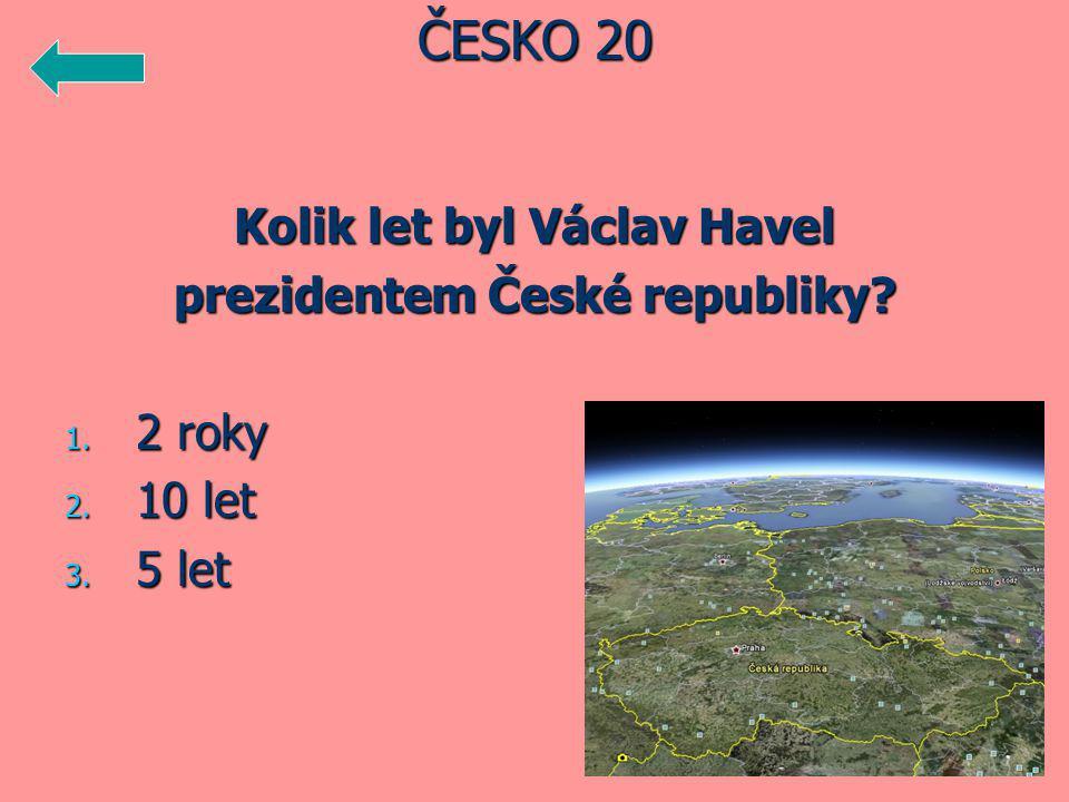 Kolik let byl Václav Havel prezidentem České republiky 1. 2 roky 2. 10 let 3. 5 let ČESKO 20