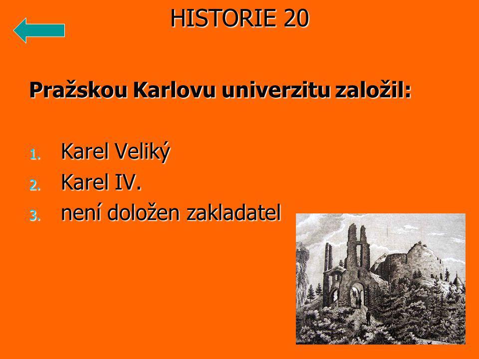 Pražskou Karlovu univerzitu založil: 1. Karel Veliký 2.
