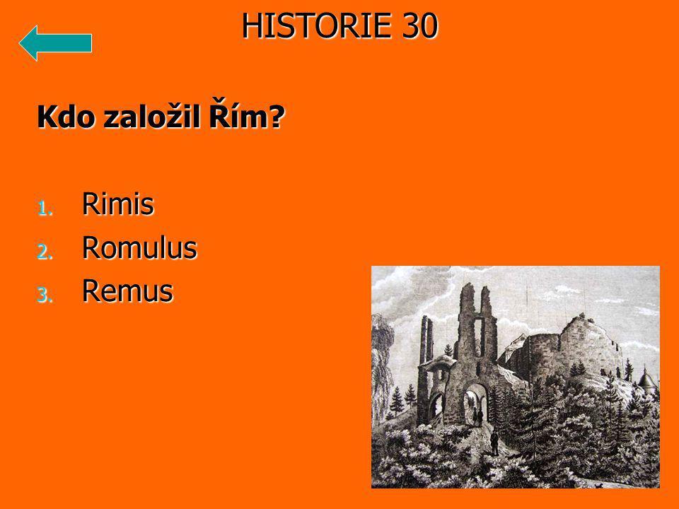 Kdo založil Řím 1. Rimis 2. Romulus 3. Remus HISTORIE 30