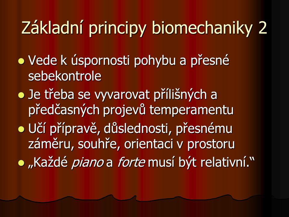 Základní principy biomechaniky 2 Vede k úspornosti pohybu a přesné sebekontrole Vede k úspornosti pohybu a přesné sebekontrole Je třeba se vyvarovat p