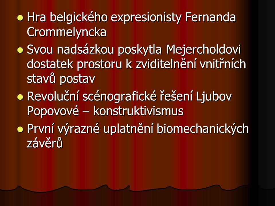 Hra belgického expresionisty Fernanda Crommelyncka Hra belgického expresionisty Fernanda Crommelyncka Svou nadsázkou poskytla Mejercholdovi dostatek p