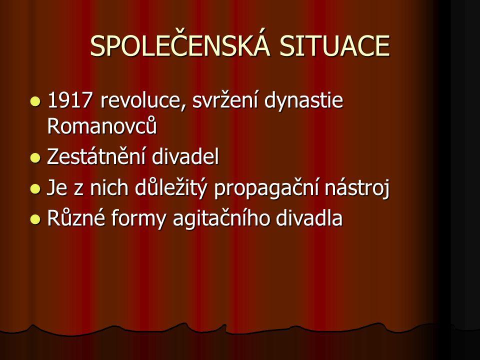 SPOLEČENSKÁ SITUACE 1917 revoluce, svržení dynastie Romanovců 1917 revoluce, svržení dynastie Romanovců Zestátnění divadel Zestátnění divadel Je z nic