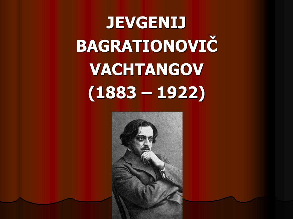 JEVGENIJBAGRATIONOVIČVACHTANGOV (1883 – 1922)
