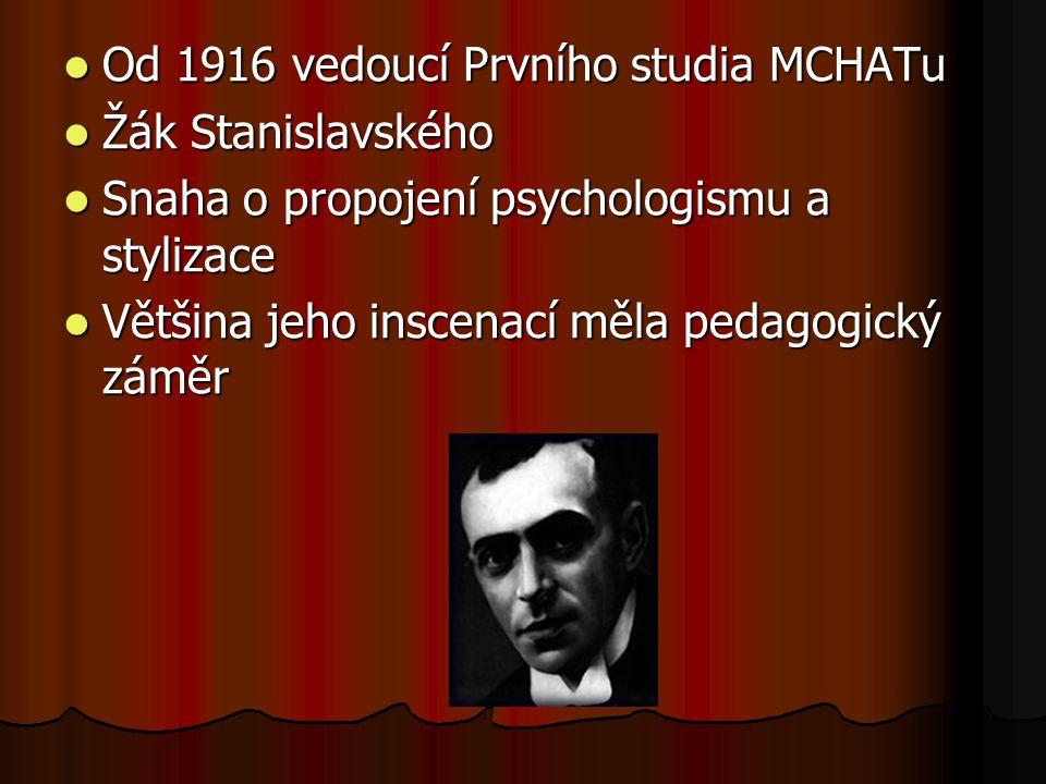 Od 1916 vedoucí Prvního studia MCHATu Od 1916 vedoucí Prvního studia MCHATu Žák Stanislavského Žák Stanislavského Snaha o propojení psychologismu a st