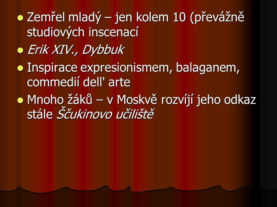 Zemřel mladý – jen kolem 10 (převážně studiových inscenací Zemřel mladý – jen kolem 10 (převážně studiových inscenací Erik XIV., Dybbuk Erik XIV., Dyb
