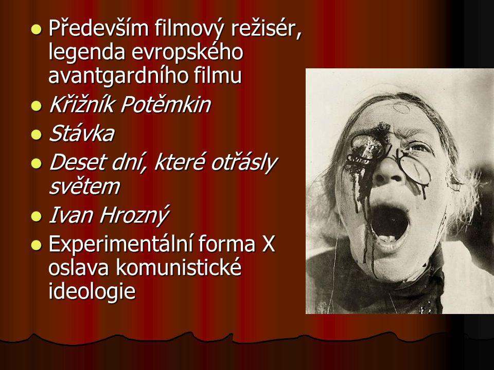 Především filmový režisér, legenda evropského avantgardního filmu Především filmový režisér, legenda evropského avantgardního filmu Křižník Potěmkin K