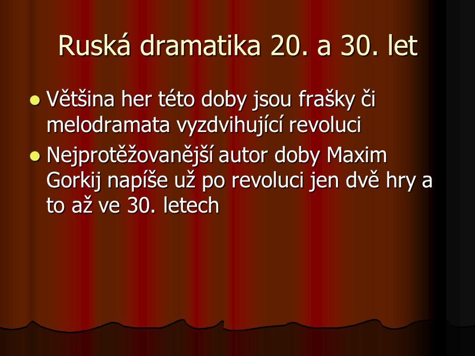 Ruská dramatika 20. a 30. let Většina her této doby jsou frašky či melodramata vyzdvihující revoluci Většina her této doby jsou frašky či melodramata
