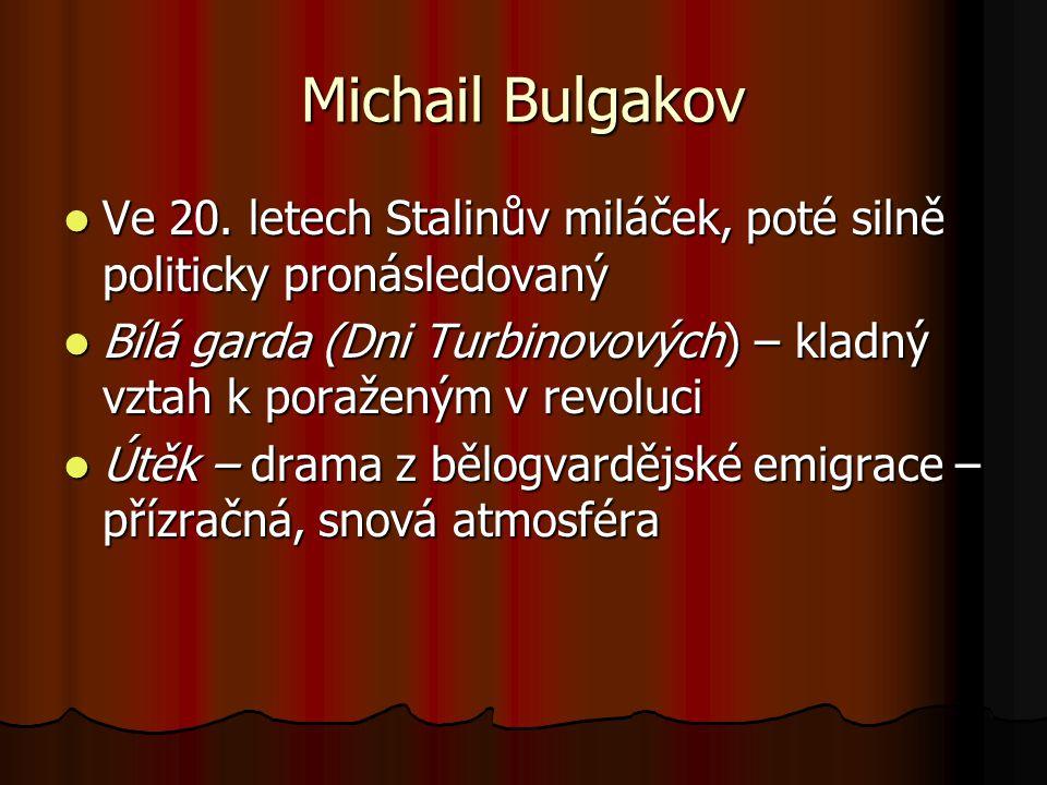 Michail Bulgakov Ve 20. letech Stalinův miláček, poté silně politicky pronásledovaný Ve 20. letech Stalinův miláček, poté silně politicky pronásledova