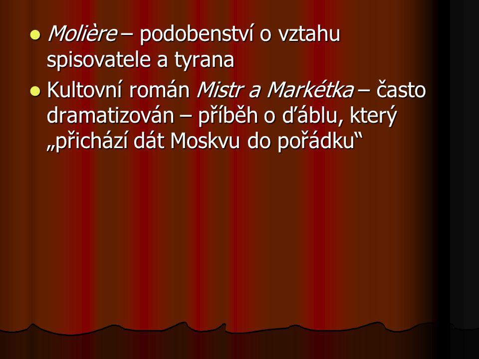 Molière – podobenství o vztahu spisovatele a tyrana Molière – podobenství o vztahu spisovatele a tyrana Kultovní román Mistr a Markétka – často dramat