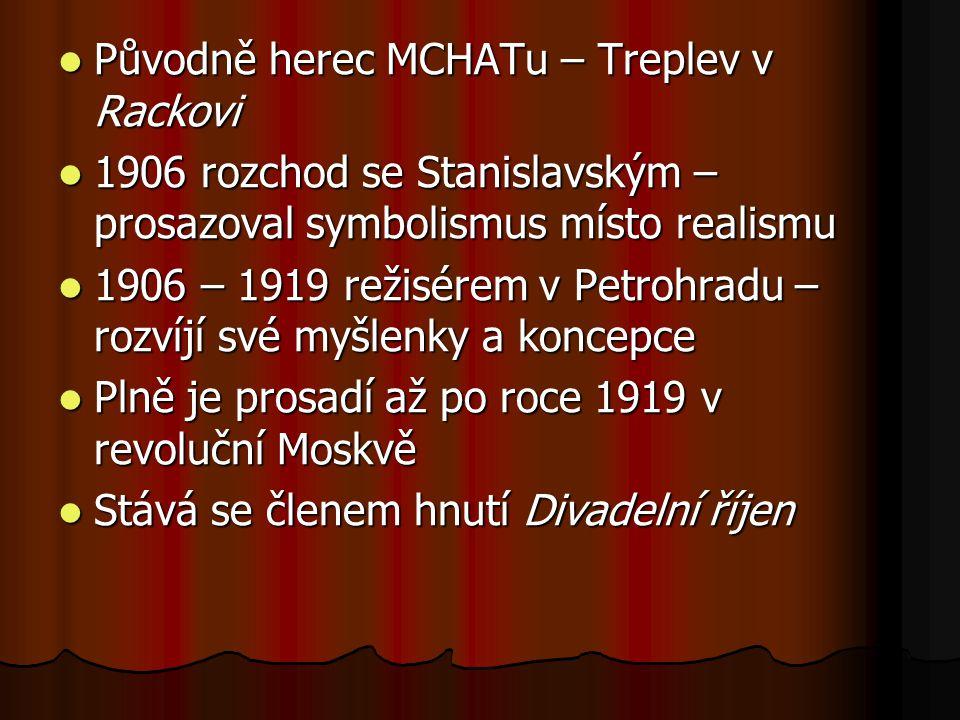 Původně herec MCHATu – Treplev v Rackovi Původně herec MCHATu – Treplev v Rackovi 1906 rozchod se Stanislavským – prosazoval symbolismus místo realism