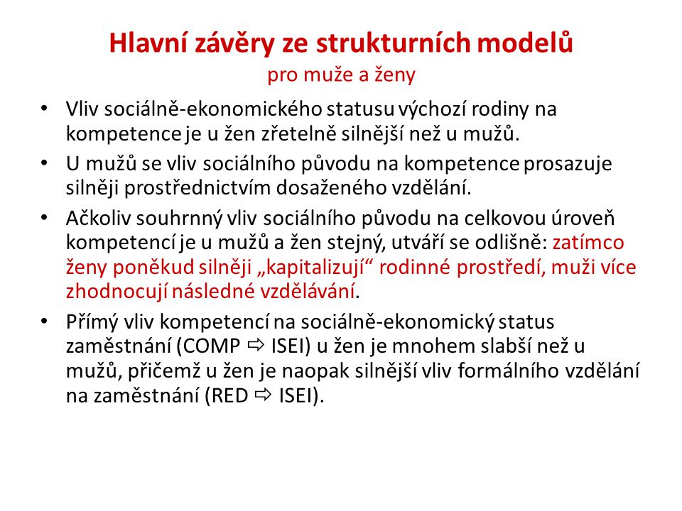 Hlavní závěry ze strukturních modelů pro muže a ženy Vliv sociálně-ekonomického statusu výchozí rodiny na kompetence je u žen zřetelně silnější než u mužů.