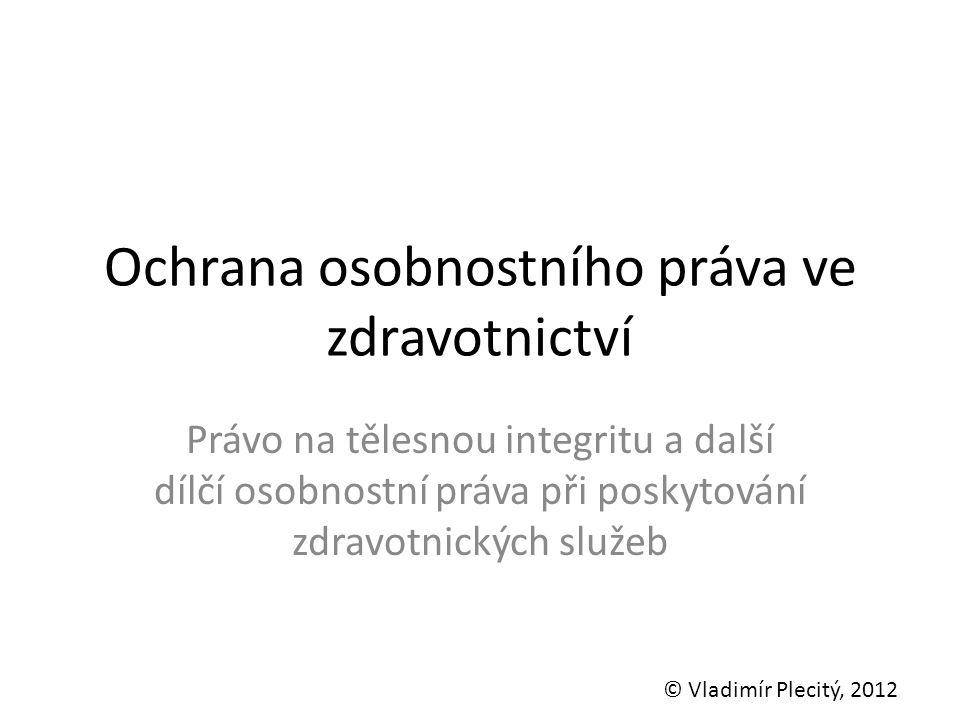Ochrana osobnostního práva ve zdravotnictví Právo na tělesnou integritu a další dílčí osobnostní práva při poskytování zdravotnických služeb © Vladimí