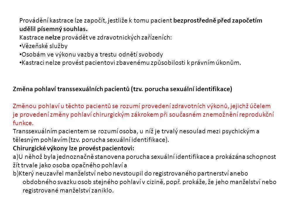 Provádění kastrace lze započít, jestliže k tomu pacient bezprostředně před započetím udělil písemný souhlas. Kastrace nelze provádět ve zdravotnických