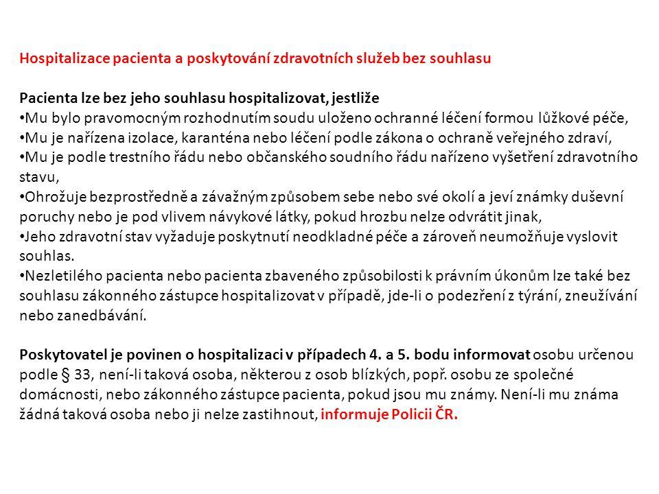 Hospitalizace pacienta a poskytování zdravotních služeb bez souhlasu Pacienta lze bez jeho souhlasu hospitalizovat, jestliže Mu bylo pravomocným rozho
