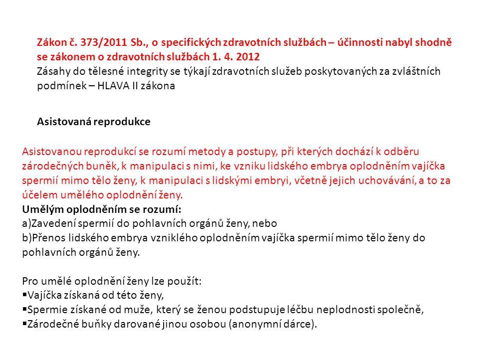 Zákon č. 373/2011 Sb., o specifických zdravotních službách – účinnosti nabyl shodně se zákonem o zdravotních službách 1. 4. 2012 Zásahy do tělesné int