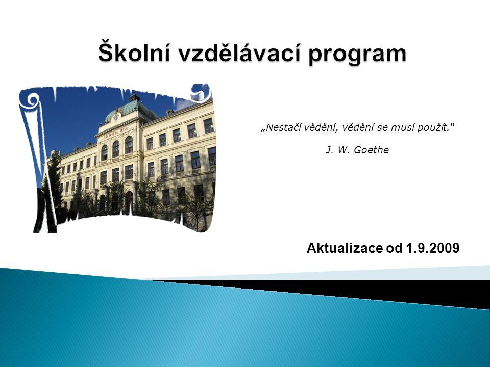 """Aktualizace od 1.9.2009 """"Nestačí vědění, vědění se musí použít. J. W. Goethe"""