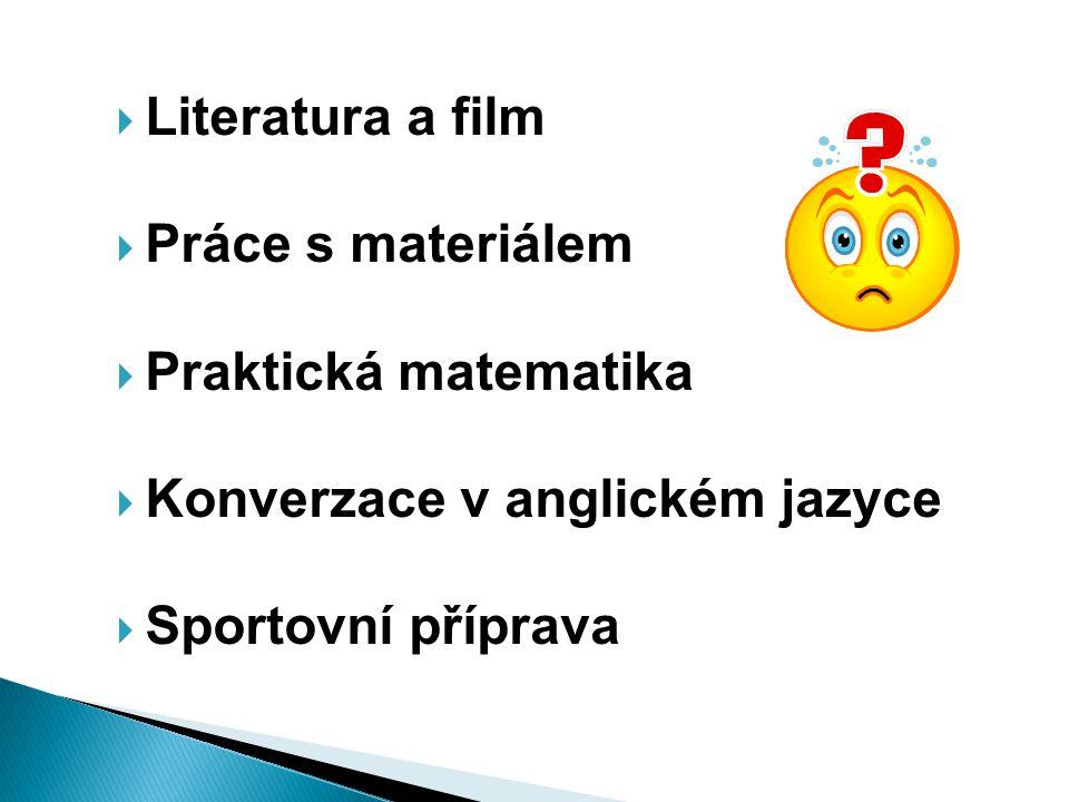  Literatura a film  Práce s materiálem  Praktická matematika  Konverzace v anglickém jazyce  Sportovní příprava