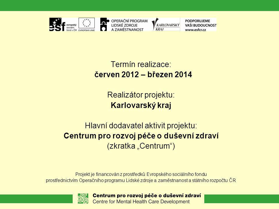 Termín realizace: červen 2012 – březen 2014 Realizátor projektu: Karlovarský kraj Hlavní dodavatel aktivit projektu: Centrum pro rozvoj péče o duševní