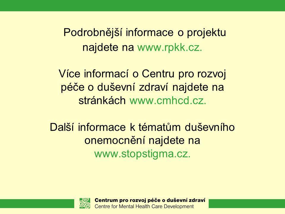 Podrobnější informace o projektu najdete na www.rpkk.cz. Více informací o Centru pro rozvoj péče o duševní zdraví najdete na stránkách www.cmhcd.cz. D