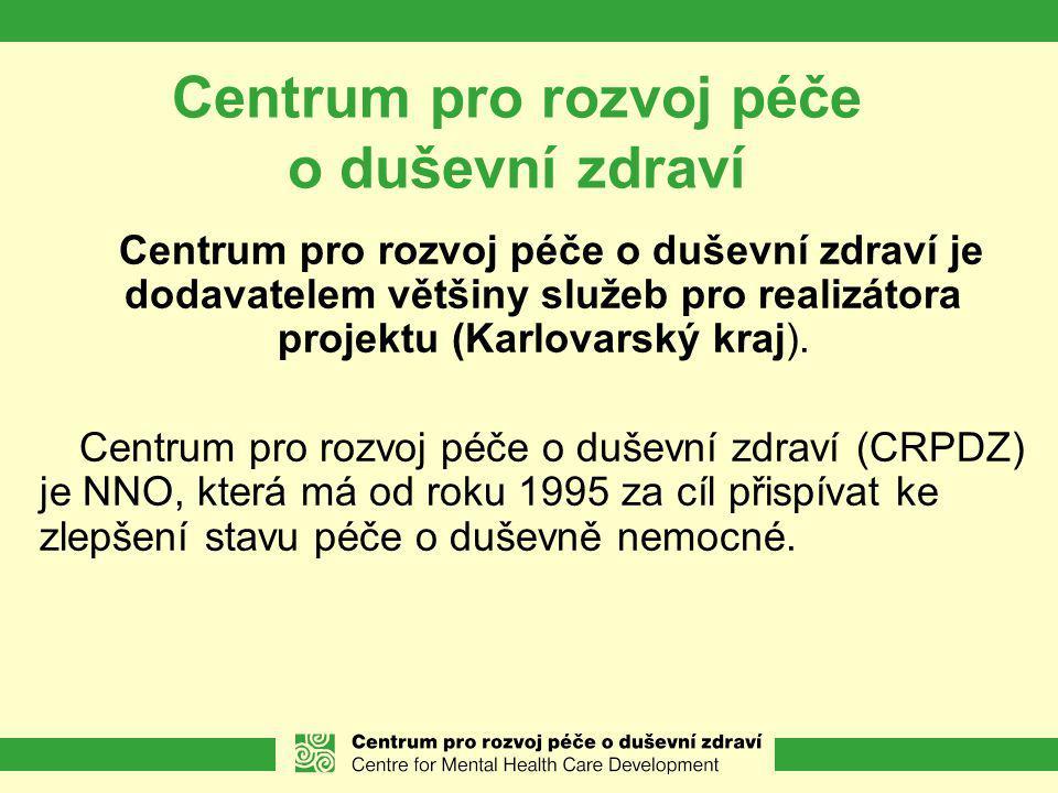 Centrum pro rozvoj péče o duševní zdraví Centrum pro rozvoj péče o duševní zdraví je dodavatelem většiny služeb pro realizátora projektu (Karlovarský kraj).