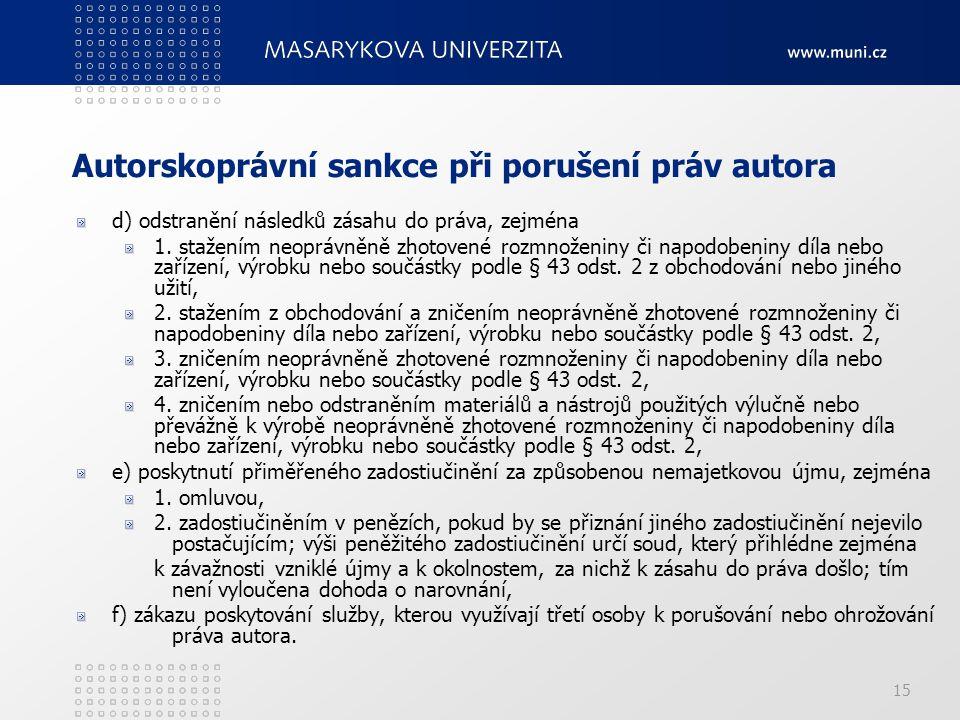 15 Autorskoprávní sankce při porušení práv autora d) odstranění následků zásahu do práva, zejména 1.