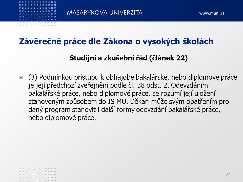 24 Závěrečné práce dle Zákona o vysokých školách Studijní a zkušební řád (článek 22) (3) Podmínkou přístupu k obhajobě bakalářské, nebo diplomové práce je její předchozí zveřejnění podle čl.