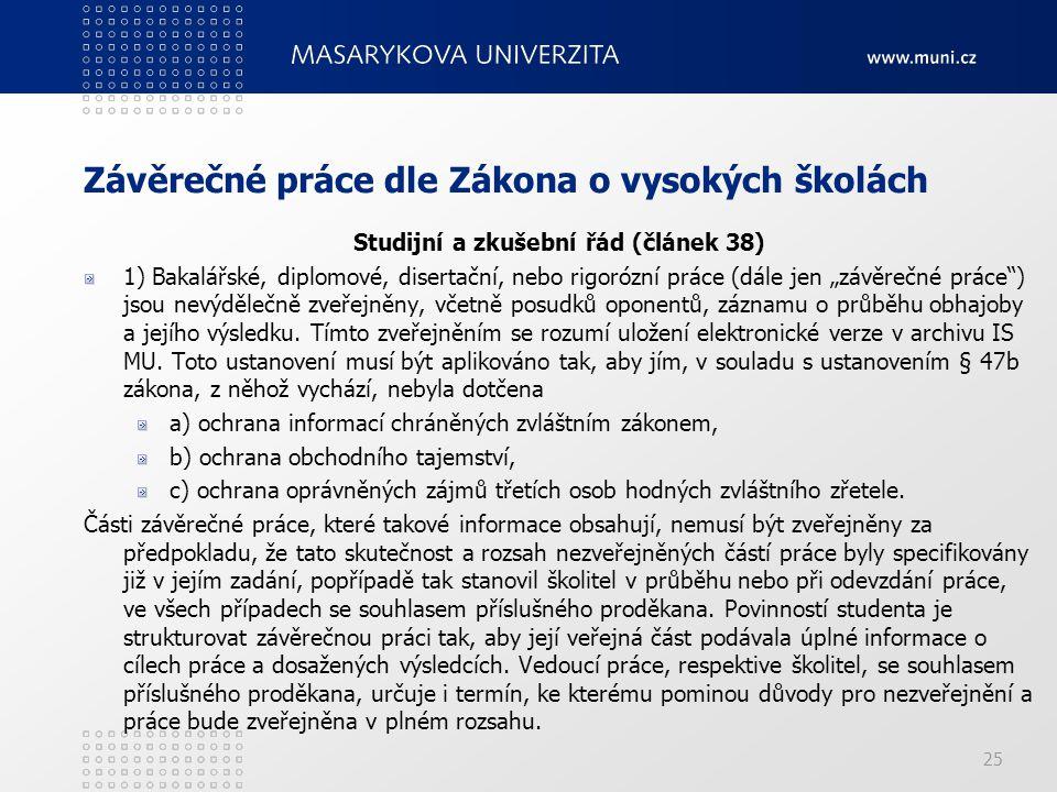 """25 Závěrečné práce dle Zákona o vysokých školách Studijní a zkušební řád (článek 38) 1) Bakalářské, diplomové, disertační, nebo rigorózní práce (dále jen """"závěrečné práce ) jsou nevýdělečně zveřejněny, včetně posudků oponentů, záznamu o průběhu obhajoby a jejího výsledku."""