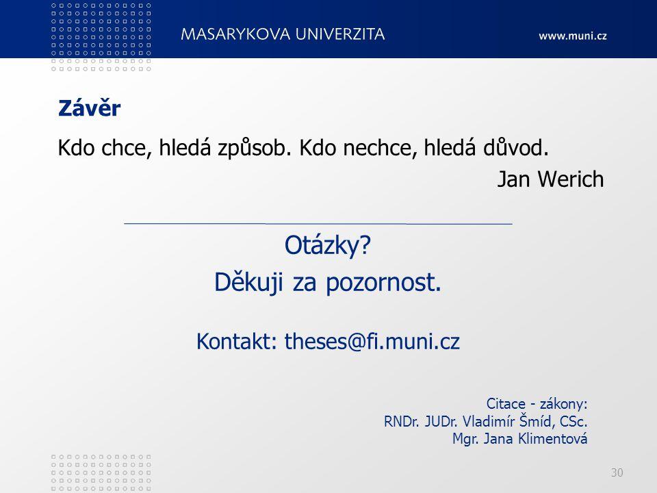 30 Otázky. Děkuji za pozornost. Kontakt: theses@fi.muni.cz Citace - zákony: RNDr.