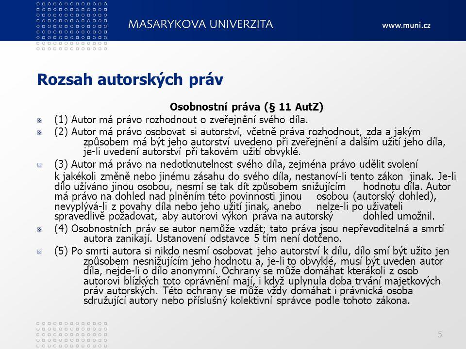 5 Rozsah autorských práv Osobnostní práva (§ 11 AutZ) (1) Autor má právo rozhodnout o zveřejnění svého díla.