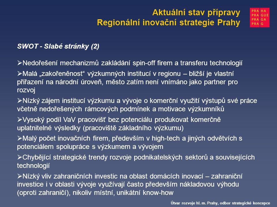 Aktuální stav přípravy Regionální inovační strategie Prahy Útvar rozvoje hl. m. Prahy, odbor strategické koncepce SWOT - Slabé stránky (2)  Nedořešen