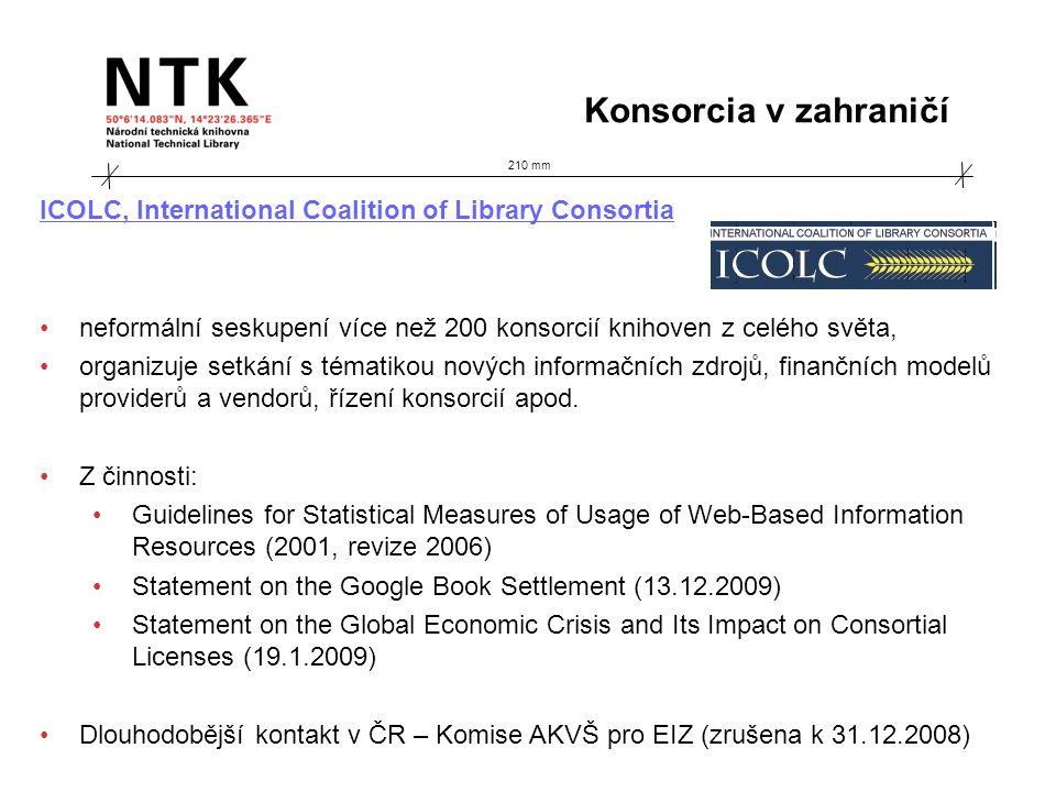 210 mm Konsorcia v zahraničí ICOLC, International Coalition of Library Consortia neformální seskupení více než 200 konsorcií knihoven z celého světa, organizuje setkání s tématikou nových informačních zdrojů, finančních modelů providerů a vendorů, řízení konsorcií apod.
