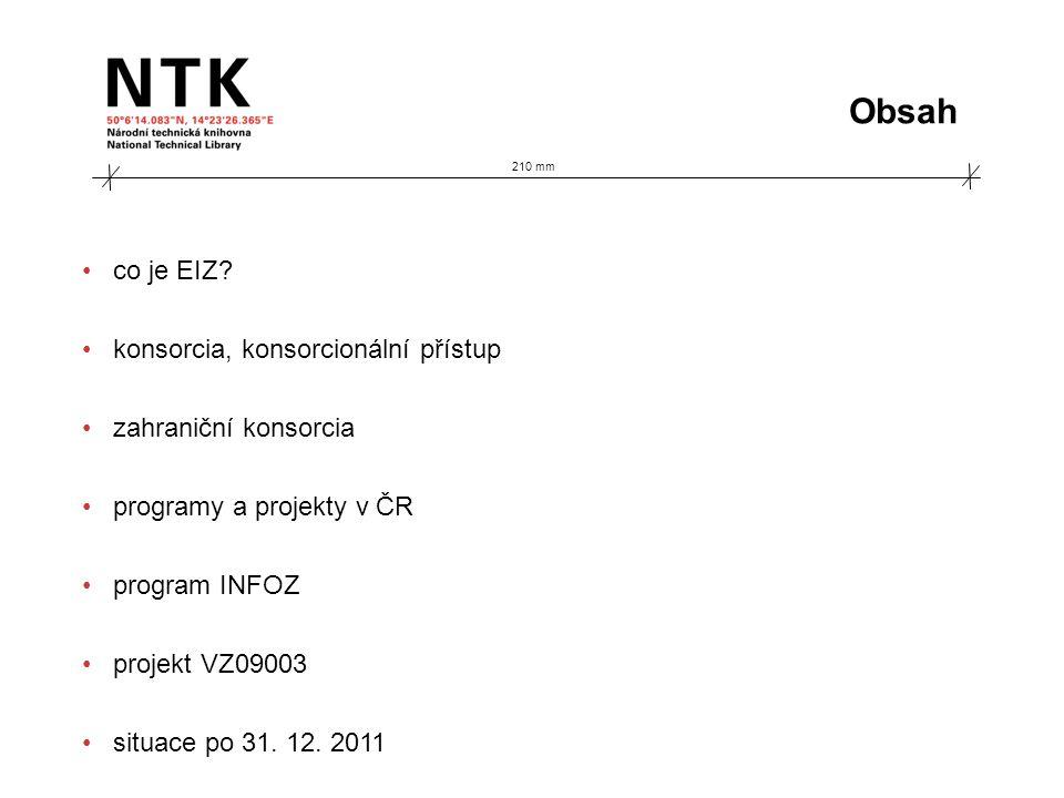 210 mm První licence v rámci programu LB (1997 – 2000) Current Contents (MU Brno) a CrossFire (VŠCHT) konsorciální licence, umožňující on-line přístup členům konsorcia, realizované projekty posloužily jako model pro další konsorcia.