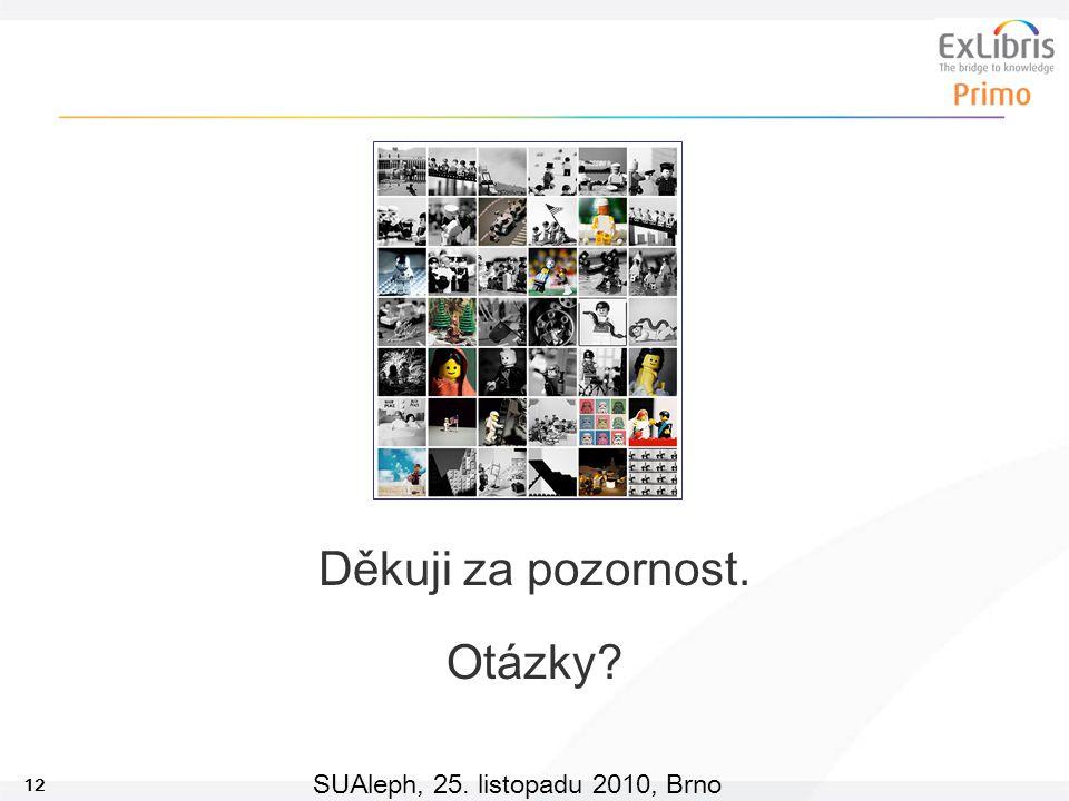 12 SUAleph, 25. listopadu 2010, Brno Děkuji za pozornost. Otázky?